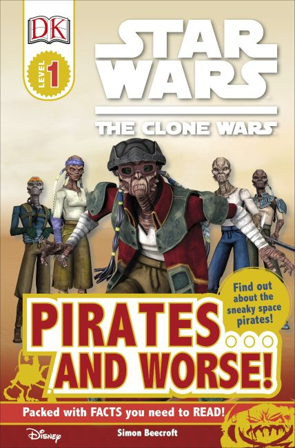 Paperback cover of DK Readers L1: Star Wars: The Clone Wars: Pirates . . . and Worse!