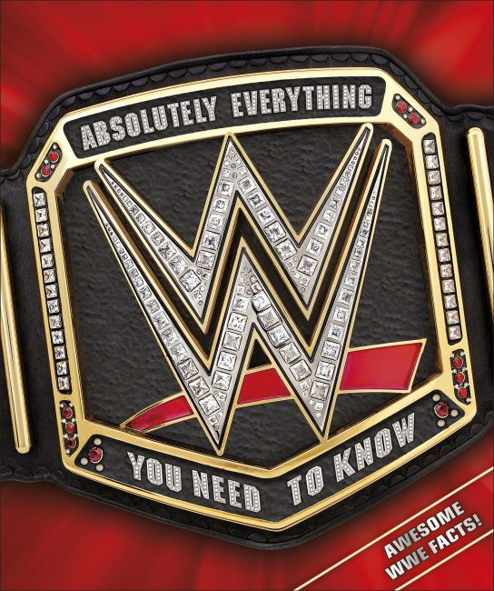 Hardback cover of WWE Absolutely Everything You Need to Know