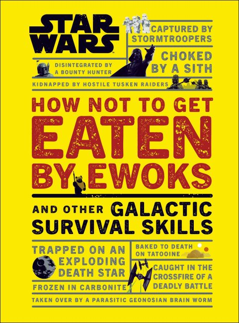Hardback cover of Star Wars How Not to Get Eaten by Ewoks and Other Galactic Survival Skills