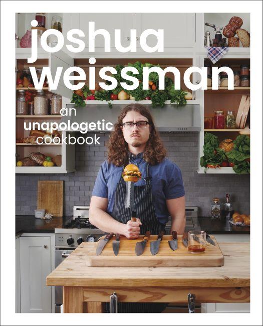 Hardback cover of Joshua Weissman: An Unapologetic Cookbook. #1 NEW YORK TIMES BESTSELLER