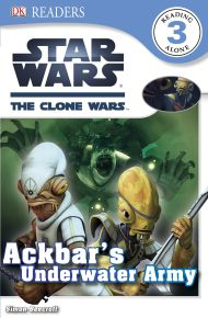 DK Readers L3: Star Wars: The Clone Wars: Ackbar's Underwater Army