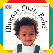 Soft-to-Touch Books: Buenos Dias, Bebe! / Good Morning, Baby!