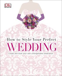 How to Style Your Perfect Wedding