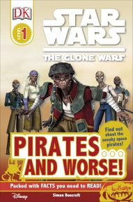 DK Readers L1: Star Wars: The Clone Wars: Pirates . . . and Worse!