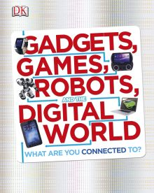 Gadgets, Games, Robots and the Digital World