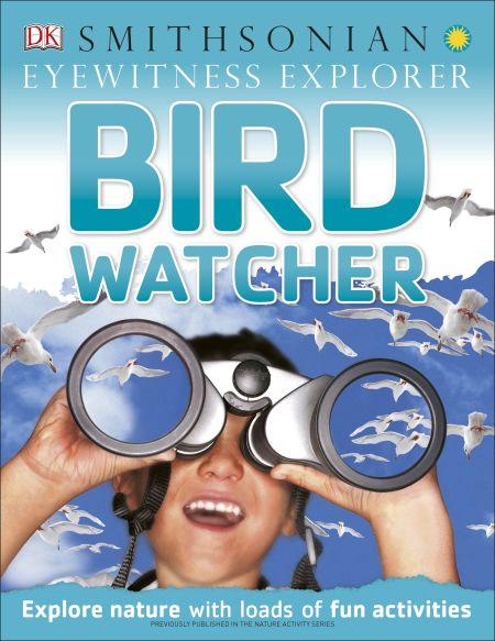 Eyewitness Explorer: Bird Watcher