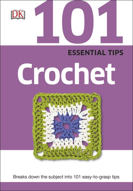 101 Essential Tips: Crochet