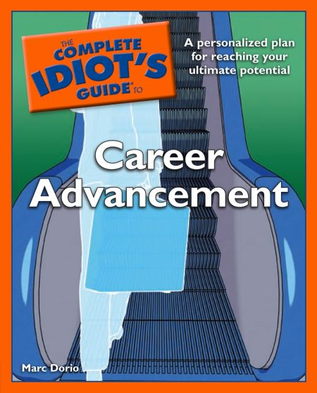 The Complete Idiot's Guide to Career Advancement