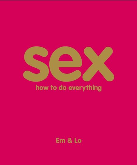 Sex: How To Do Everything
