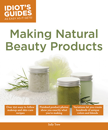 Idiot's Guides: Making Natual Beauty Products