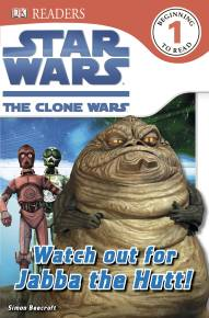 DK Readers L1: Star Wars: The Clone Wars: Watch out for Jabba the Hutt!