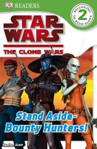 DK Readers L2: Star Wars: The Clone Wars: Stand Aside-Bounty Hunters!