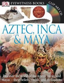 DK Eyewitness Books: Aztec, Inca & Maya