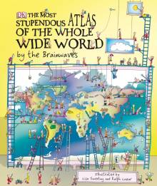 The Most Stupendous Atlas of the Whole Wide World by the Brainwaves