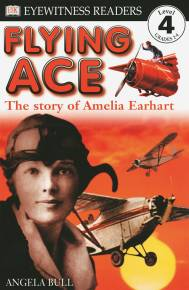 DK Readers L4: Flying Ace: The Story of Amelia Earhart