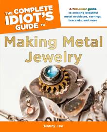 The Complete Idiot's Guide to Making Metal Jewelry