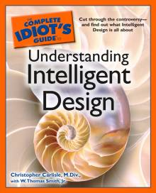 The Complete Idiot's Guide to Understanding Intelligent Design
