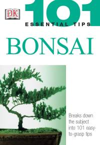 101 Essential Tips: Bonsai