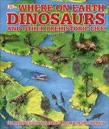 What's Where on Earth Dinosaurs & Other Prehistoric Life