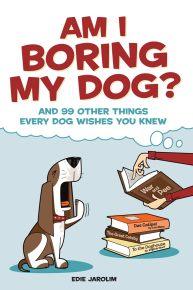 Am I Boring My Dog?