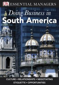 DK Essential Managers: Doing Business In South America