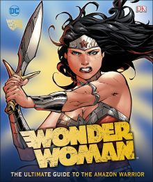 DC Comics Wonder Woman: The Ultimate Guide to the Amazon Warrior