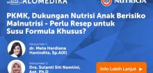 Live Webinar: PKMK, Dukungan Nutrisi Anak Berisiko Malnutrisi: Perlukah Resep untuk Susu Formula Khusus