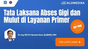 Live Webinar: Tata Laksana Abses Gigi dan Mulut di Layanan Primer