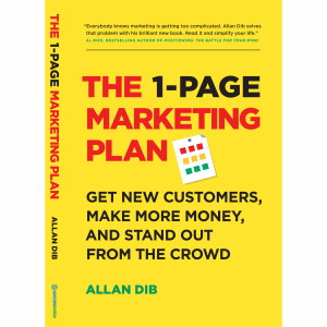 The 1-Page Marketing Plan by Allan Dib