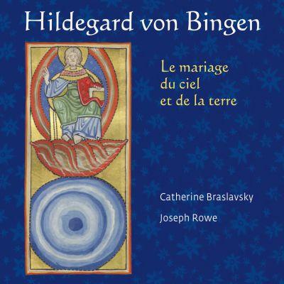 Hildegard von Bingen – Le mariage du ciel et de la terre - Catherine Braslavsky & Joseph Rowe