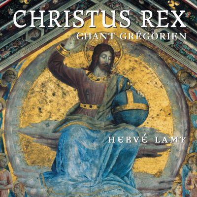 Christus Rex - Hervé Lamy - Chœur Grégorien de Paris - Maîtrise du Conservatoire de Toulouse