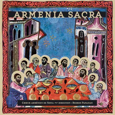 Armenia Sacra - Chants liturgiques arméniens - Chœur Arménien de Sofia - Direction : Bedros Papazian