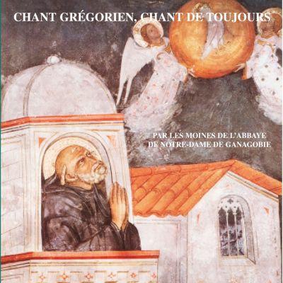 Chant Grégorien, Chant de Toujours - Chœur des moines bénédictins de l'Abbaye de Notre-Dame de Ganagobie