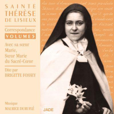 Brigitte Fossey - Sainte Thérèse de Lisieux : Correspondance volume 5 (avec sa sœur Marie, Sœur Marie du Sacré-Coeur)