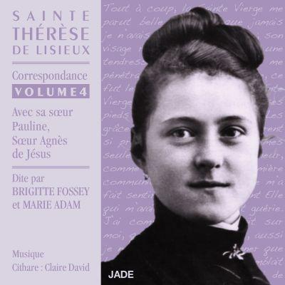 Brigitte Fossey & Marie Adam - Sainte Thérèse de Lisieux : Correspondance volume 4 (avec sa sœur Pauline, Sœur Agnès de Jésus)