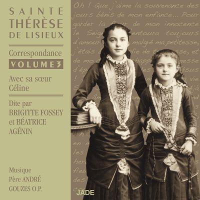 Brigitte Fossey & Béatrice Agénin - Sainte Thérèse de Lisieux : Correspondance volume 3 (avec sa sœur Céline)