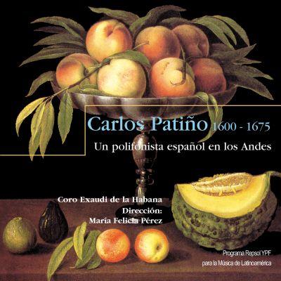 Carlos Patiño 1600 – 1675 - Un polyphoniste espagnol dans les Andes - Chœur Exaudi de Cuba