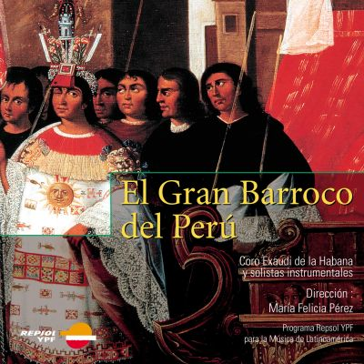 El Gran Barroco del Perú - Chœur Exaudi de Cuba- Direction : María Felicia Pérez