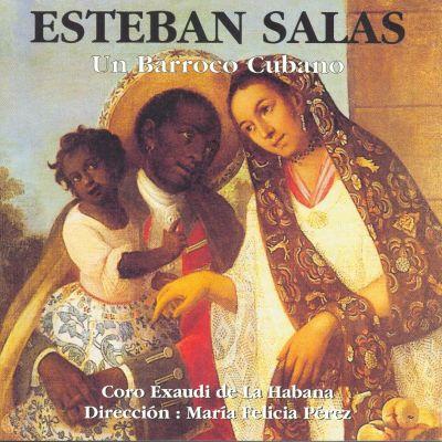 Direction : María Felicia Pérez »  Esteban Salas - Un Barroco Cubano - Chœur Exaudi de Cuba