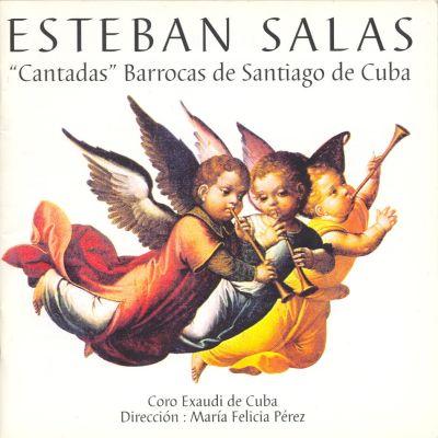 Esteban Salas - Cantadas Barrocas de Santiago de Cuba - Chœur Exaudi de Cuba