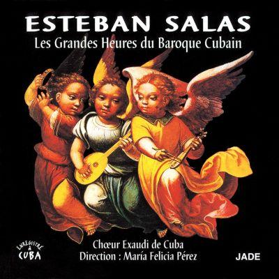 Esteban Salas – Les Grandes Heures du Baroque Cubain - Chœur Exaudi de Cuba