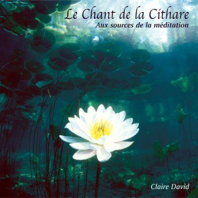 Claire David - Le Chant de la Cithare / Aux sources de la méditation