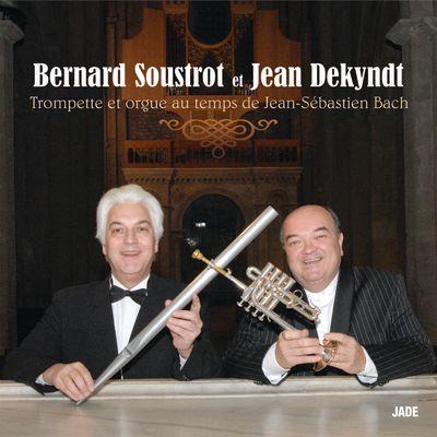 Bernard Soustrot & Jean Dekyndt - Trompette et Orgue au temps de Jean-Sébastien Bach