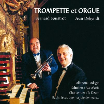 Bernard Soustrot & Jean Dekyndt - Trompette et Orgue