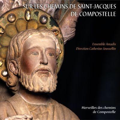 Sur les Chemins de Saint-Jacques de Compostelle - Ensemble Amadis - Direction : Catherine Joussellin