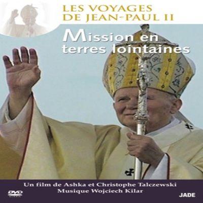 Les Voyages de Jean-Paul II - Épisode 4 : Mission en terres lointaines