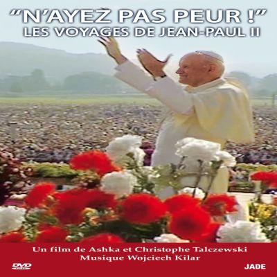 """""""N'ayez pas peur!"""" - Les voyages de Jean-Paul II"""