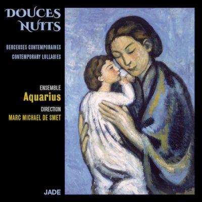 Douces Nuits : Berceuses Contemporaines - Chœur de chambre Aquarius / Direction Marc Michael de Smet