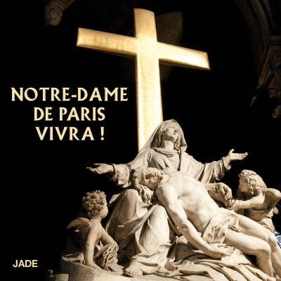 Notre Dame de Paris vivra !