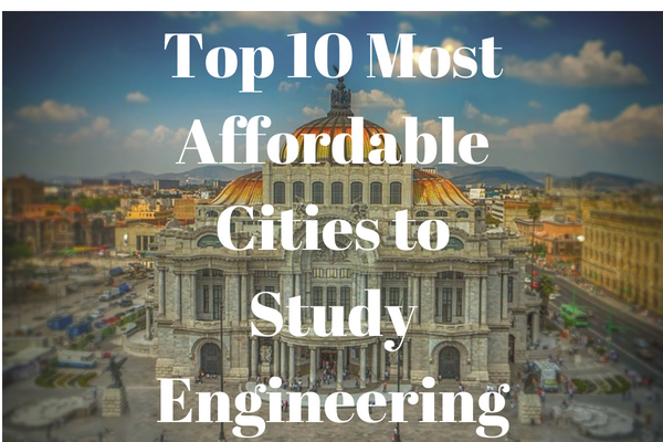 Top 10 Most Affordable Cities to Study Engineering
